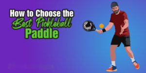 How to Choose Pickleball Paddle
